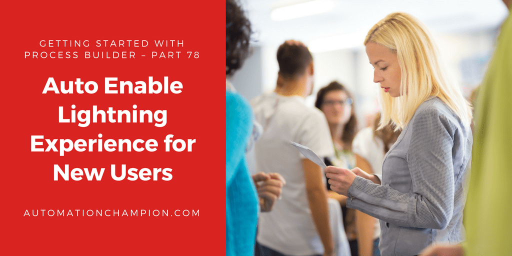 Getting Started with Process Builder – Part 78 (Auto Enable Lightning Experience for New Users)