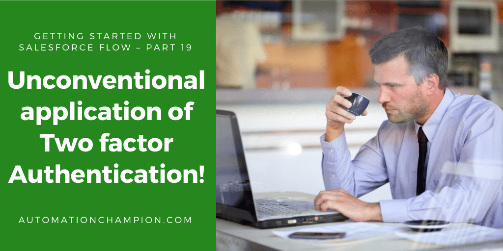 Getting Started with Salesforce Flow – Part 19 (Unconventional application of Two factor Authentication!)