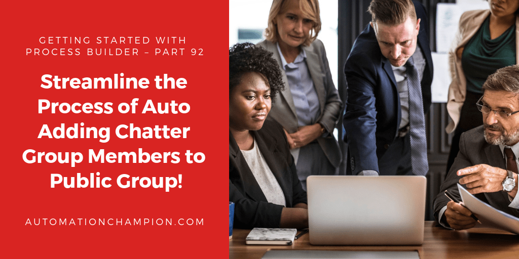 Getting Started with Process Builder – Part 92 (Streamline the Process of Auto Adding Chatter Group Members to Public Group!)