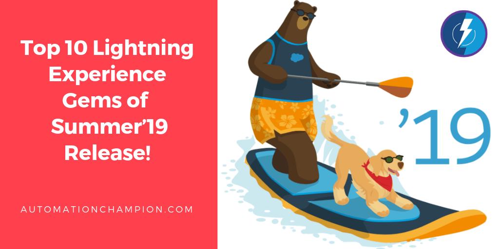 Summer into Top Ten Gems of Salesforce Lightning Experience Summer19 Release!