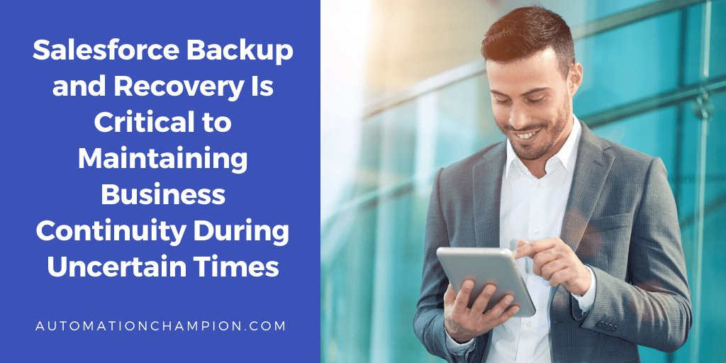 Salesforce Backup and Recovery Is Critical to Maintaining Business Continuity During Uncertain Times
