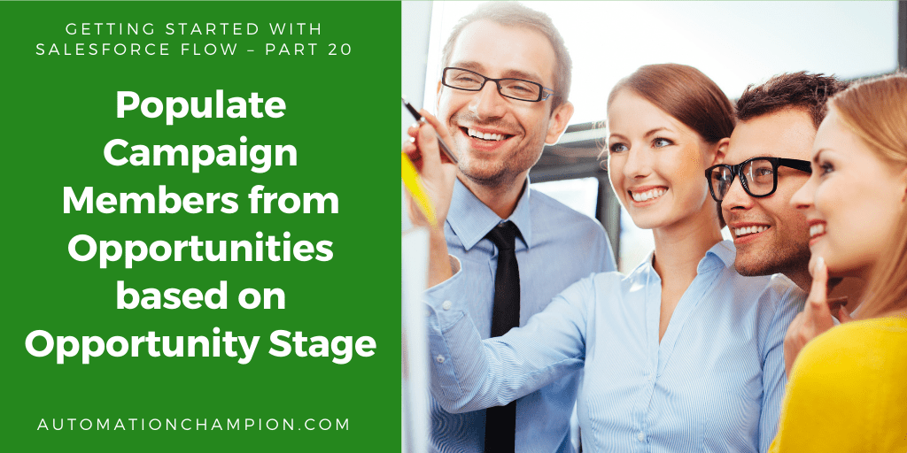 Getting Started with Salesforce Flow – Part 20 (Populate Campaign Members from Opportunities based on Opportunity Stage)