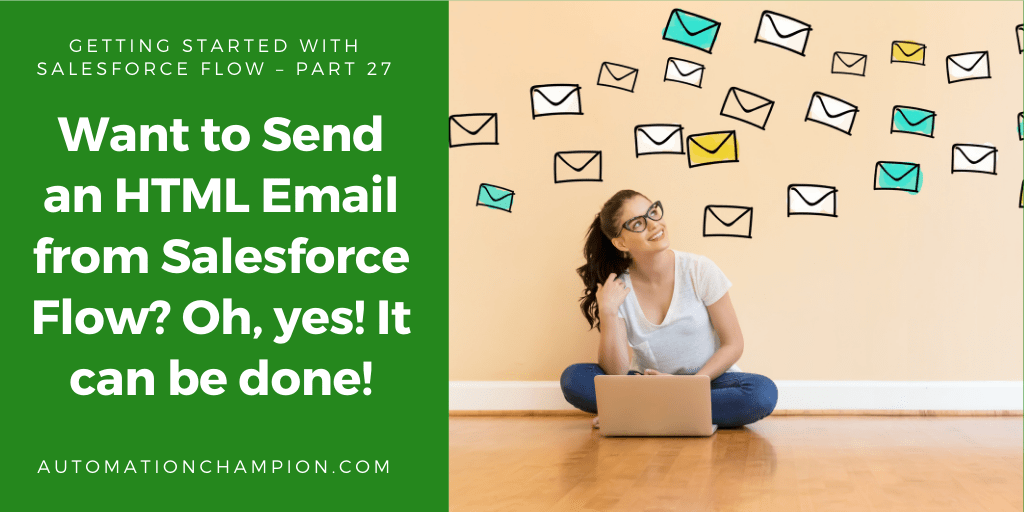Getting Started with Salesforce Flow – Part 27 (Want to Send an HTML Email from Salesforce Flow? Oh, yes! It can be done!)