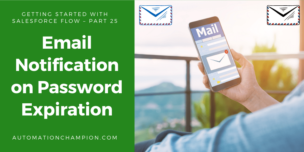 Getting Started with Salesforce Flow – Part 25 (Email Notification on Password Expiration)