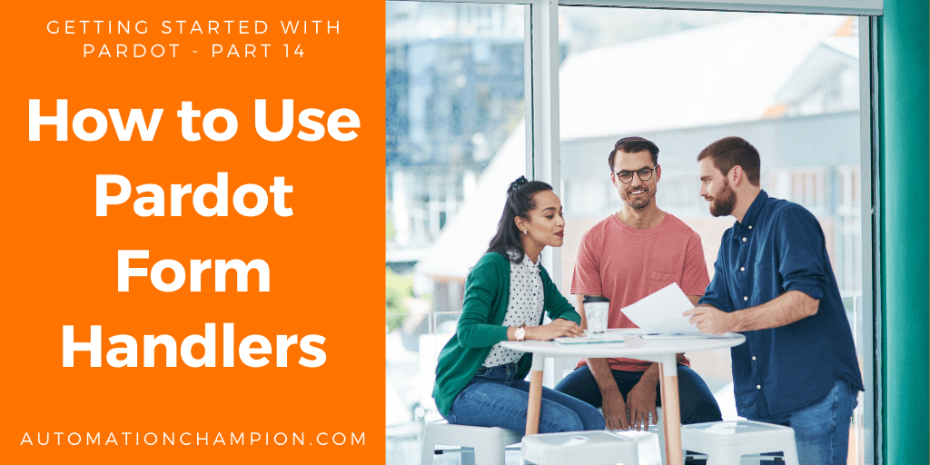 Getting Started with Pardot – Part 14 (How to Use Pardot Form Handlers)