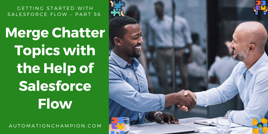 Getting Started with Salesforce Flow – Part 56 (Merge Chatter Topics with the Help of Salesforce Flow)