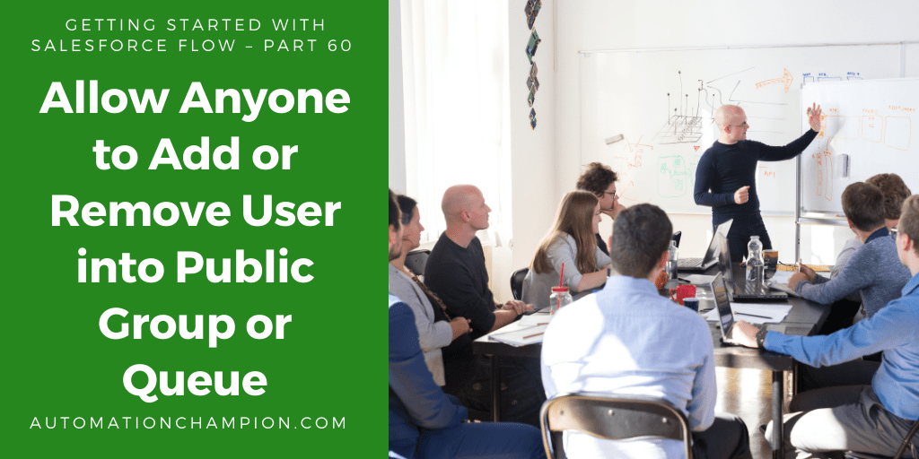 Getting Started with Salesforce Flow – Part 60 (Allow Anyone to Add or Remove User into Public Group or Queue)