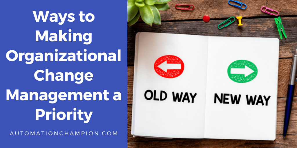 Ways to Making Organizational Change Management a Priority