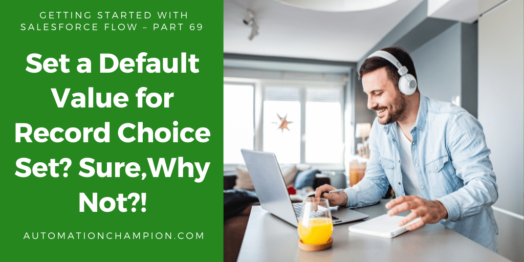 Getting Started with Salesforce Flow – Part 69 (Set a Default Value for Record Choice Set? Sure,Why Not?!)