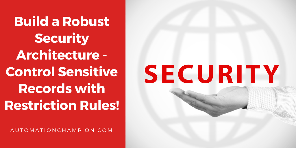 Build a Robust Security Architecture – Control Sensitive Records with Restriction Rules!
