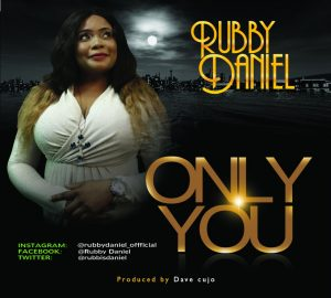 MUSIC: ONLY YOU – RUBBY DANIEL @RUBBISDANIEL