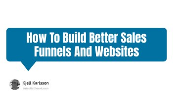 How To Build Better Sales Funnels And Websites
