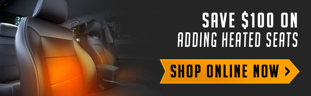 Save $100 on adding seat heaters to your factory seats. Shop online now!