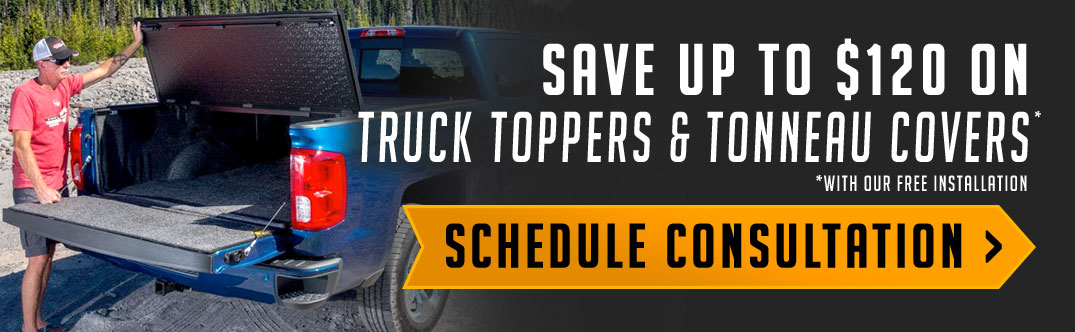 Save up to $120 on a truck topper or tonneau cover with our free installation. Schedule a consultation online!