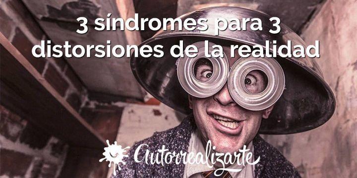 3 síndromes para 3 distorsiones de la realidad
