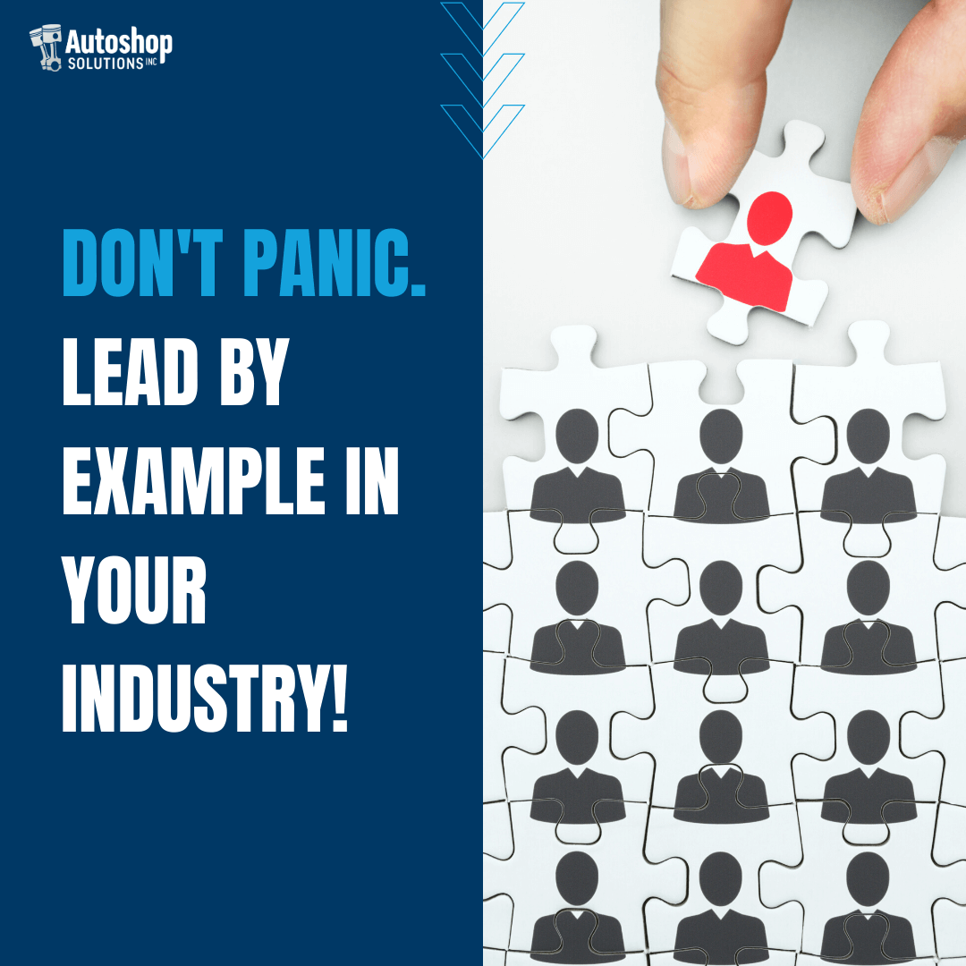 Don't Panic. Lead By Example In Your Industry!