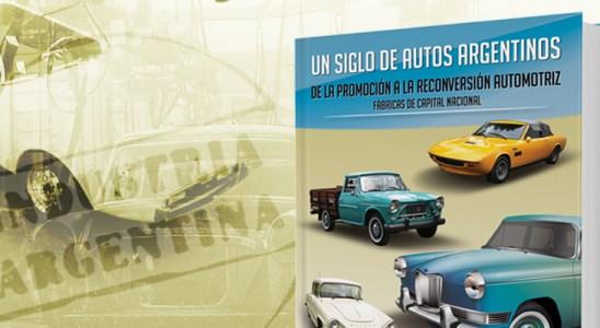 """""""Un Siglo de Autos Argentinos. De la Promoción a la Reconversión Automotriz. Fábricas de Capital Nacional"""", de Gustavo Feder."""
