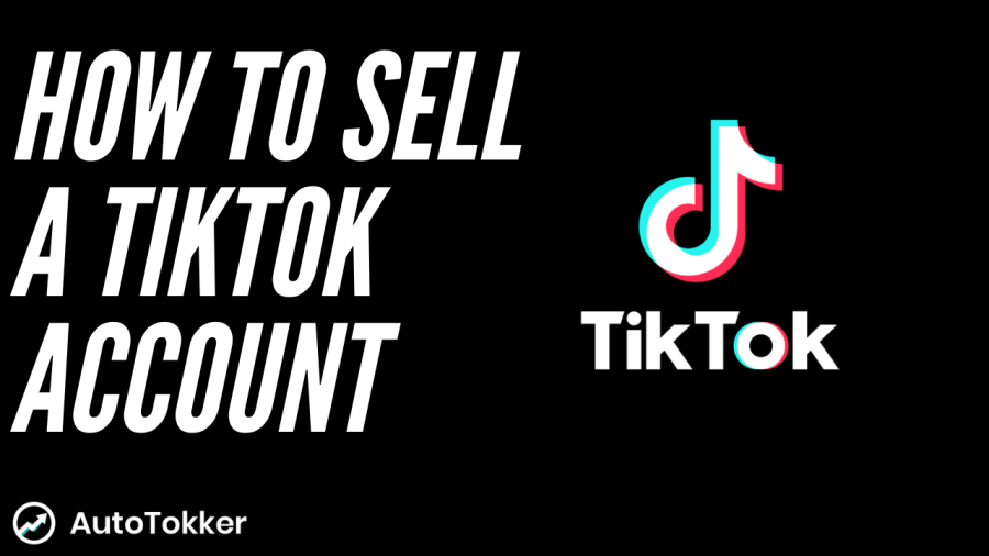 How do you sell a TikTok account? Where to sell a TikTok account?