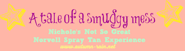 A Tale Of A Smudgy Mess: Nichole's Not So Great Norvell Spray Tan Experience