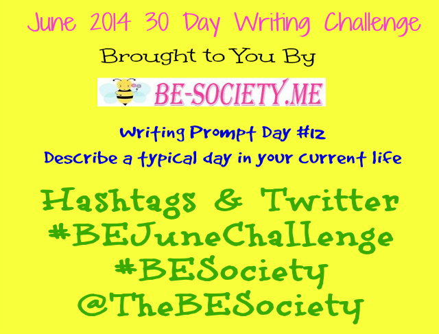 @TheBESociety 30 Day Blog Challenge June 2013 Day 12- Typical Day #ThebeSociety #BeJuneChallenge