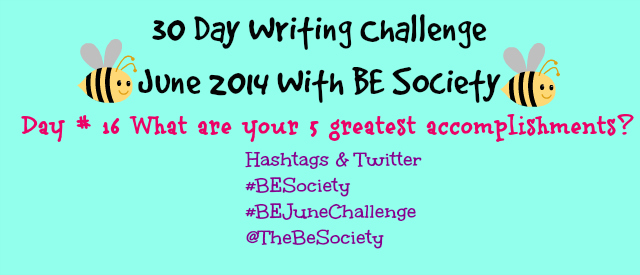 BE Society June Challenge: Day 16- Accomplishments #beSociety #BEJuneChallenge @thebesociety