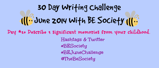 June 30 Day Blog Challenge with @TheBESociety  Day 20- Childhood Memories #BeSociety #TheBeSociety