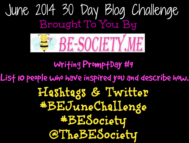 June 2014 30 day blog challenge @TheBESociety  Day #9 List of 10 People who have inspired you