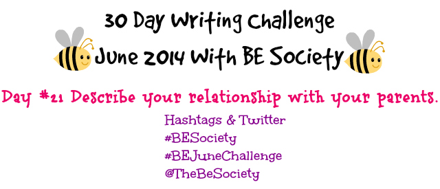 June Writing Challenge with @TheBeSociety Day 21- Relationship with Parents #besociety #beJunechallenge