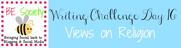 16/31- Writing Challenge with @thebesociety – Views on Religion #besociety #bejulychallenge