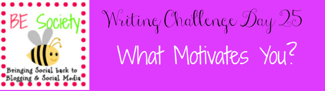 25/31 @thebesociety Writing Challenge -Motivation #besociety #bejulychallenge
