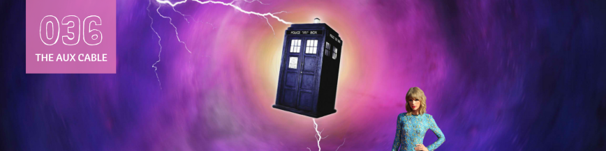 036: The Timey-Wimey Taylor Swift Episode