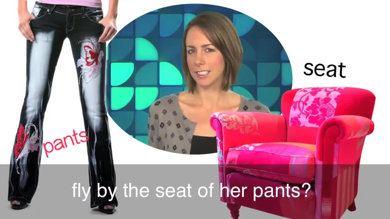Chair Pants English In A Minute Fly By The Seat Of One S Pants