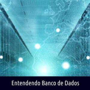 ENTENDENDO BANCO DE DADOS