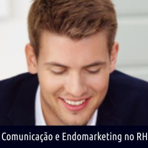 COMUNICAÇÃO INTERNA E ENDOMARKETING NO RH