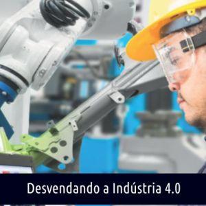 DESVENDANDO A INDÚSTRIA 4.0