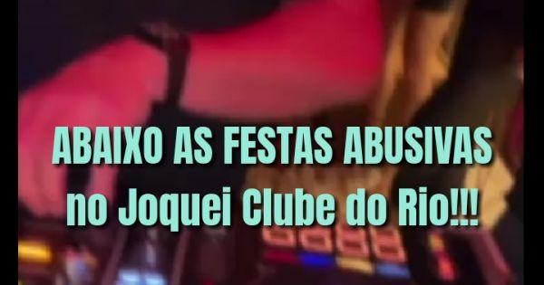Pelo fim das festas abusivas no Joquei Clube do Rio!!!