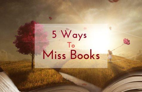 5 ways to miss books