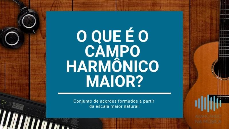 O que é o campo harmônico maior