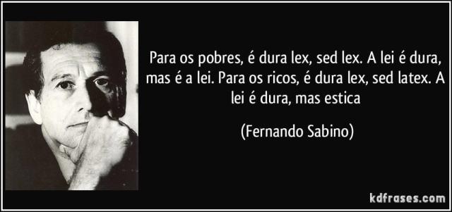 frase-para-os-pobres-e-dura-lex-sed-lex-a-lei-e-dura-mas-e-a-lei-para-os-ricos-e-dura-lex-sed-fernando-sabino-100751