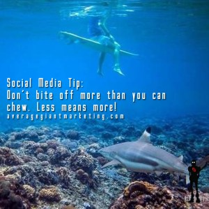 Social Media Tips - Don't bite more than you can chew