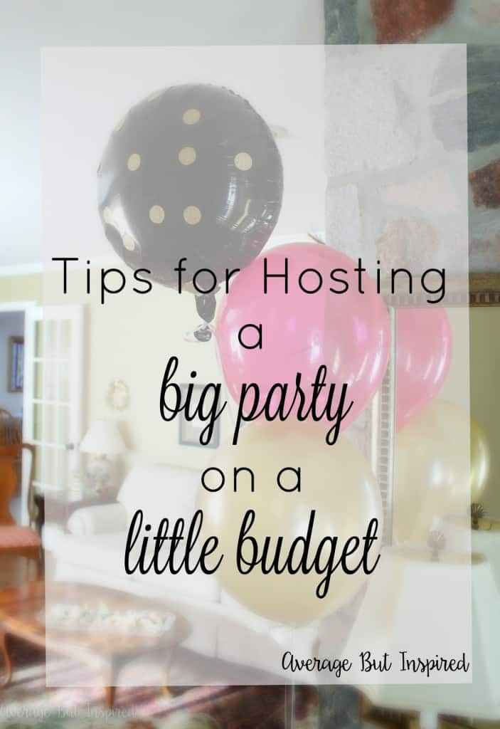 7 Tips For Hosting A Big Party On A Little Budget  Average But Inspired