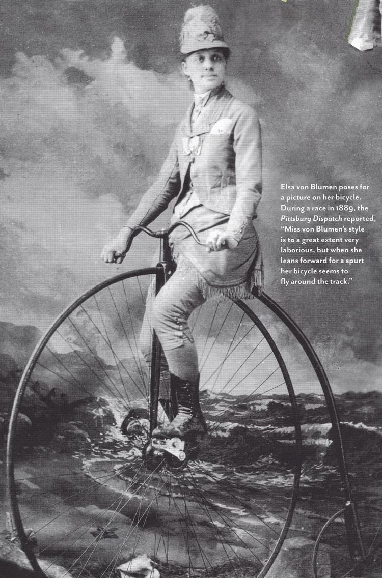 """Elsa von Blumen, a woman bicycle racer from New York, in 1889. Elsa said: """"I feel I am ... demonstrating the great need of American young ladies, especially, of physical culture and bodily exercise. Success in life depends as much upon a vigorous and healthy body as upon a clear and active mind."""""""