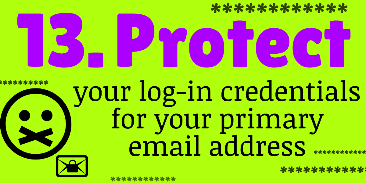 protect your log in credentials for your primary email address to help avoid identity theft