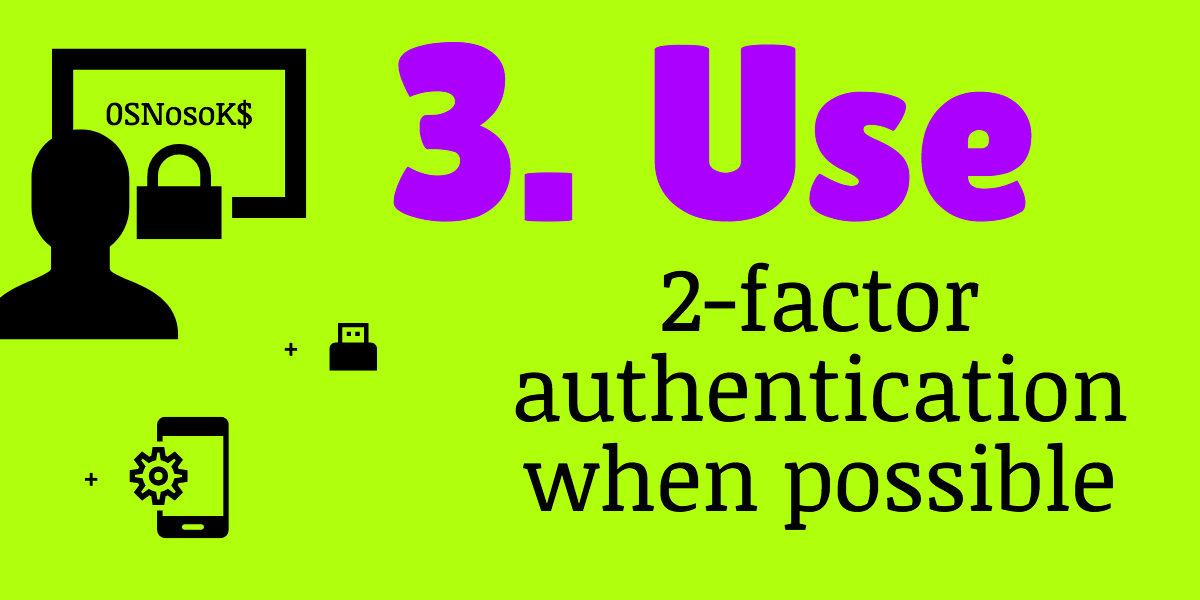 use 2-factor authentication when possible to help protect yourself from hackers