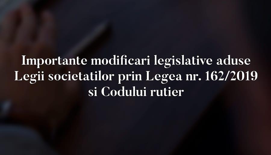 Importante modificari legislative aduse Legii societatilor prin Legea nr. 162/2019 si Codului rutier