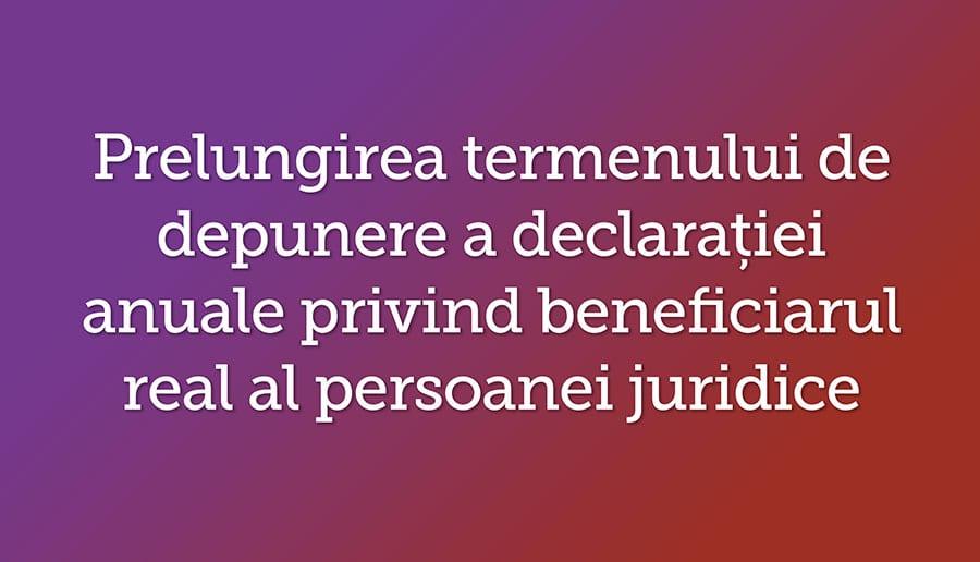Prelungirea termenului de depunere a declaratiei anuale privind beneficiarul real al persoanei juridice