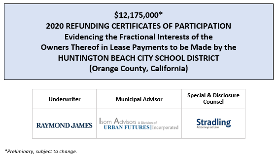 $12,175,000* 2020 REFUNDING CERTIFICATES OF PARTICIPATION Evidencing the Fractional Interests of the Owners Thereof in Lease Payments to be Made by the HUNTINGTON BEACH CITY SCHOOL DISTRICT (Orange County, California) POS POSTED 7-14-20