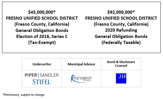 $45,000,000* FRESNO UNIFIED SCHOOL DISTRICT (Fresno County, California) General Obligation Bonds Election of 2016, Series C (Tax-Exempt) $92,000,000* FRESNO UNIFIED SCHOOL DISTRICT (Fresno County, California) 2020 Refunding General Obligation Bonds (Federally Taxable POS POSTED 9-9-20