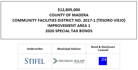 $12,805,000 COUNTY OF MADERA COMMUNITY FACILITIES DISTRICT NO. 2017-1 (TESORO VIEJO) IMPROVEMENT AREA 1 2020 SPECIAL TAX BONDS FOS POSTING 11-6-20