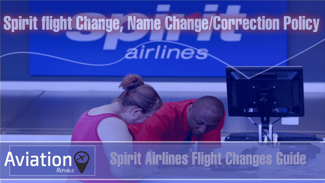 Spirit Airlines Name Change/Correction Policy for Domestic & International tickets: All you need to know